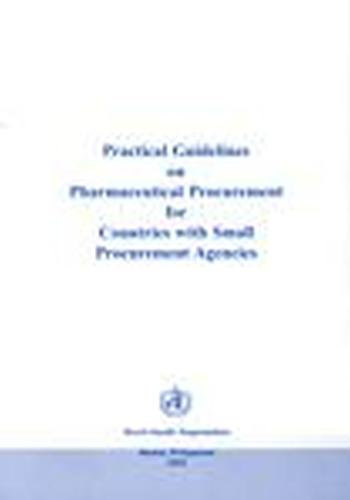 Practical Guidelines on Pharmaceutical Procurement for Countries with Small Procurement Agencies (Paperback)