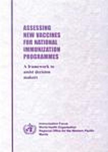 Assessing New Vaccines for National Immunization Programmes: A Framework to Assist Decision-Makers (Paperback)