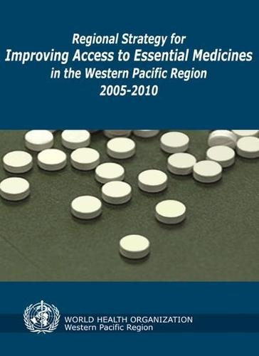 Regional Strategy for Improving Access to Essential Medicines in the Western Pacific Region 2005-2010 (Paperback)