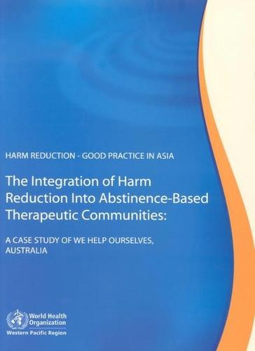 "Harm Reduction - Good Practice in Asia, the Integration of Harm Reduction into Abstinence-Based Therapeutic Communities: A Case Study of ""We Help Ourselves"", Australia (Paperback)"