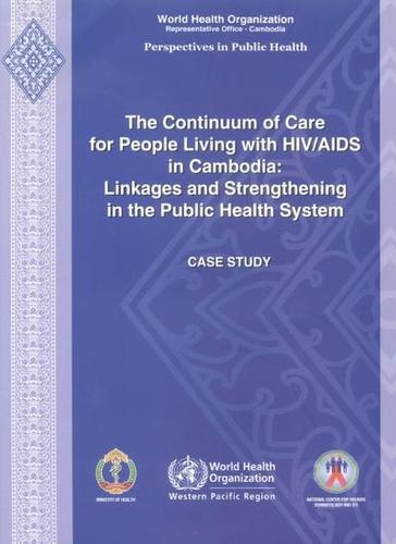 The Continuum of Care for People Living with HIV/AIDS in Cambodia: Linkages and Strengthening in the Public Health System: Case Study (Paperback)