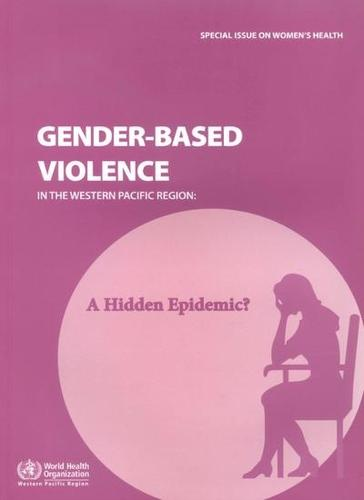 Gender-Based Violence in the Western Pacific Region: A Hidden Epidemic? (Paperback)