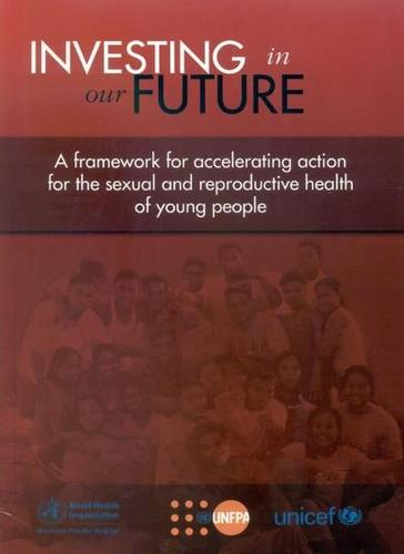 Investing in our future: a framework for accelerating action for the sexual and reproductive health of young people