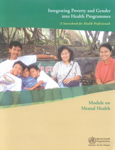 Integrating Poverty and Gender into Health Programmes: A Sourcebook for Health Professionals Module on Mental Health (Paperback)