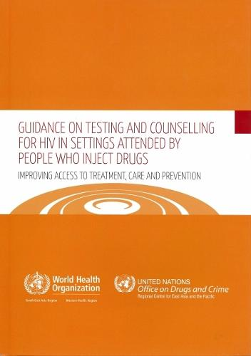 Guidance on Testing and Counselling for HIV in Settings Attended by People Who Inject Drugs: Improving Access to Treatment Care and Prevention (Paperback)