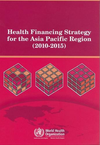 Health Financing Strategy for the Asia Pacific Region (2010-2015) - WPRO Nonserial Publication (CD-ROM)