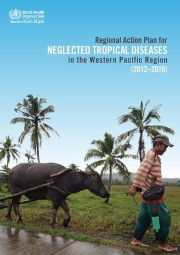 Regional Action Plan for Neglected Tropical Diseases in the Western Pacific Region (2012-2016) (Paperback)