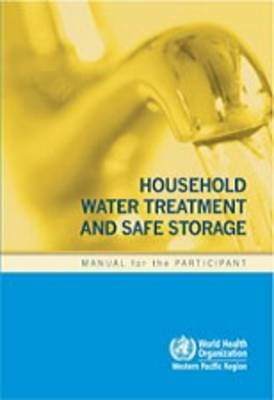 Household water treatment and safe storage: manual for the participant