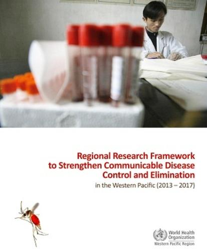 Regional research framework to strengthen communicable disease control and elimination in the Western Pacific (2013-2017) (Paperback)