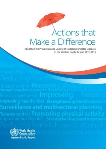 Actions that make a difference: report on the prevention and control of noncommunicable diseases in the Western Pacific Region 2012-2013 (Paperback)
