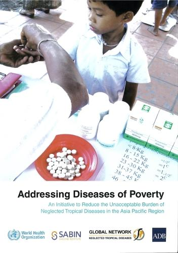 Addressing diseases of poverty: an initiative to reduce the unacceptable burden of neglected tropical diseases in the Asia Pacific region (Paperback)