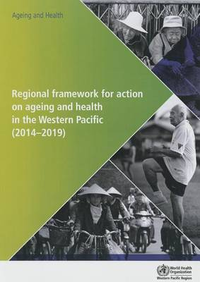 Regional framework for action on ageing and health in the Western Pacific (2014-2019) (Paperback)