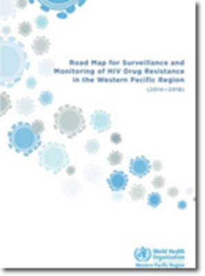 Road map for surveillance and monitoring of HIV drug resistance in the Western Pacific Region (2014-2018) (Paperback)