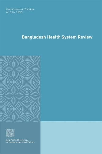 Bangladesh health system review - Health systems in transition Vol. 5. No. 3 (Paperback)