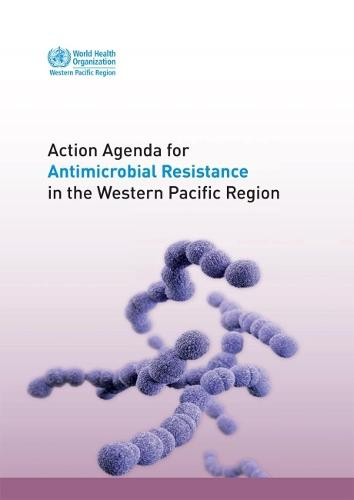 Action agenda for antimicrobial resistance in the Western Pacific region (Paperback)