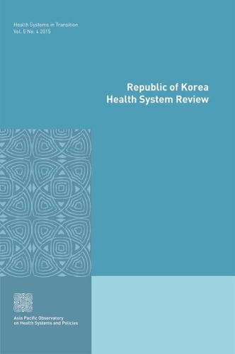 Republic of Korea health system review - Health systems in transition Vol. 5. No. 4 (Paperback)