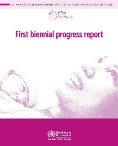 First biennial progress report: action plan for healthy newborn infants in the Western Pacific Region (2014-2020) (Paperback)