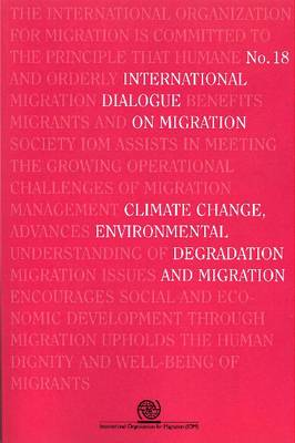 Climate change, environmental degradation and migration - International dialogue on migration 18 (Paperback)