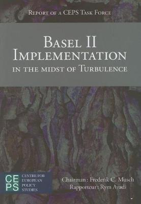 Basel II Implementation in the Midst of Turbulence: Report of a CEPS Task Force (Paperback)