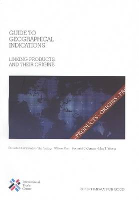 Guide to Geographical Indications: Linking Products and Their Origins (Paperback)