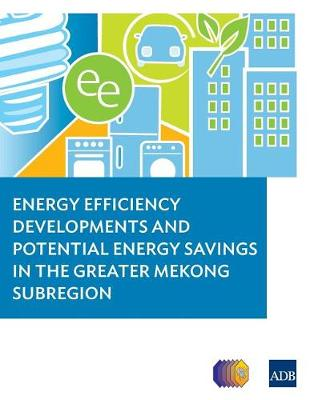 Energy Efficiency Developments and Potential Energy Savings in the Greater Mekong Subregion (Paperback)