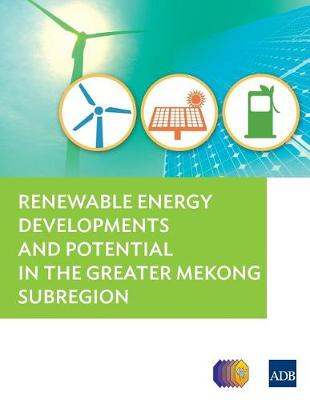 Renewable Energy Developments and Potential in the Greater Mekong Subregion (Paperback)