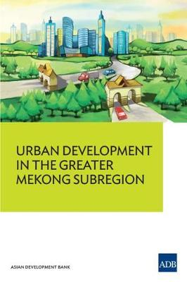 Urban Development in the Greater Mekong Subregion (Paperback)