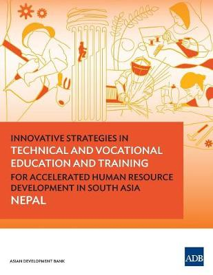 Innovative Strategies in Technical and Vocational Education and Training for Accelerated Human Resource Development in South Asia: Nepal (Paperback)