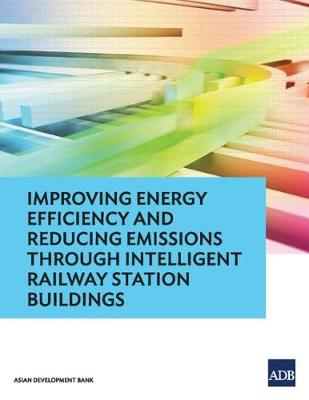 Improving Energy Efficiency and Reducing Emissions through Intelligent Railway Station Buildings (Paperback)