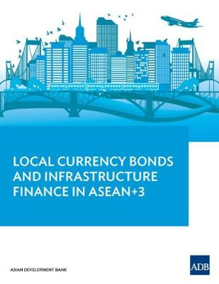 Local Currency Bonds and Infrastructure Finance in ASEAN 3 (Paperback)