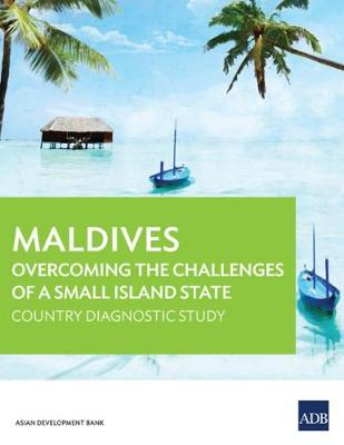 Maldives: Overcoming the Challenges of a Small Island State: Country Diagnostic Study (Paperback)