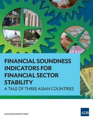 Financial Soundness Indicators for Financial Sector Stability: A Tale of Three Asian Countries (Paperback)