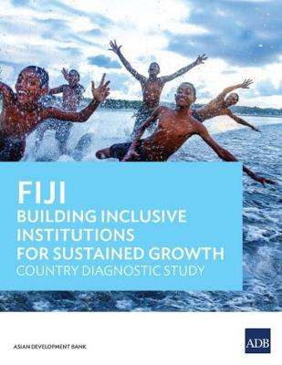 Fiji: Building Inclusive Institutions for Sustained Growth: Country Diagnostic Study (Paperback)