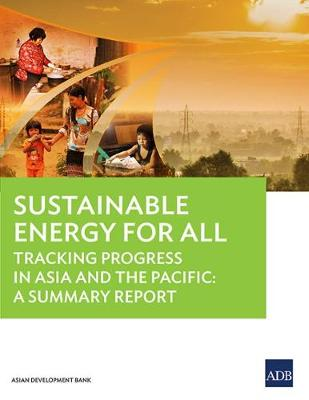 Sustainable Energy for All: Tracking Progress in Asia and the Pacific: A Summary Report (Paperback)