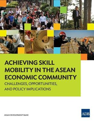 Achieving Skill Mobility in the ASEAN Economic Community: Challenges, Opportunities, and Policy Implications (Paperback)