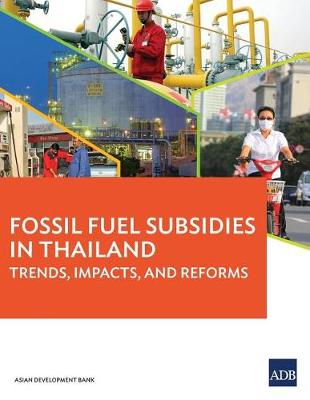 Fossil Fuel Subsidies in Thailand: Trends, Impacts, and Reforms (Paperback)
