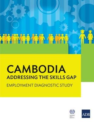 Cambodia: Addressing the Skills Gap: Employment Diagnostic Study (Paperback)