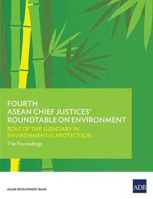 Fourth ASEAN Chief Justices' Roundtable on Environment: Role of the Judiciary in Environmental Protection - The Proceedings (Paperback)