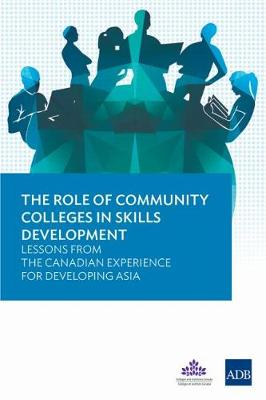 The Role of Community Colleges in Skills Development: Lessons from the Canadian Experience for Developing Asia (Paperback)