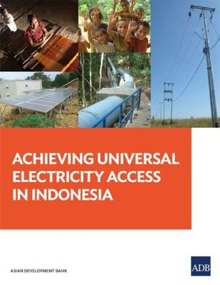 Achieving Universal Electricity Access in Indonesia (Paperback)