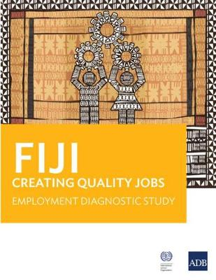 Fiji: Creating Quality Jobs: Employment Diagnostic Study (Paperback)