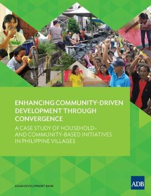 Enhancing Community-Driven Development through Convergence: A Case Study of Household- and Community-Based Initiatives in Philippine Villages (Paperback)