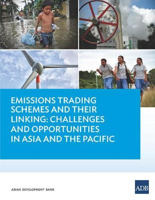 Emissions Trading Schemes and Their Linking: Challenges and Opportunities in Asia and the Pacific (Paperback)