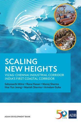 Scaling New Heights: Vizag-Chennai Industrial Corridor, India's First Coastal Corridor (Paperback)