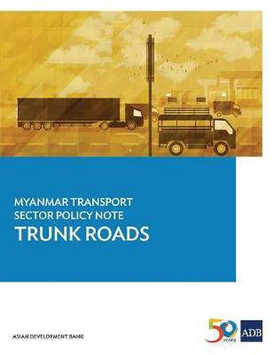 Myanmar Transport Sector Policy Note: Trunk Roads (Paperback)