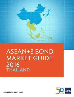 ASEAN+3 Bond Market Guide 2016: Thailand - ASEAN+3 Bond Market Guide (Paperback)