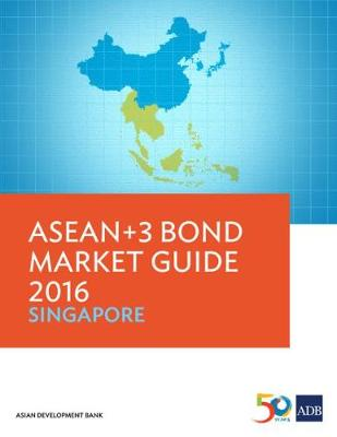 ASEAN+3 Bond Market Guide 2016: Singapore - ASEAN+3 Bond Market Guide (Paperback)