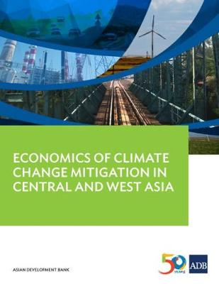Economics of Climate Change Mitigation in Central and West Asia (Paperback)
