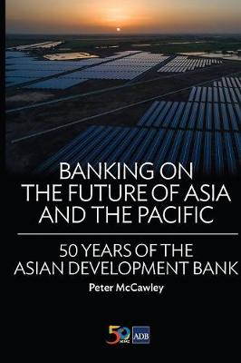 Banking on the Future of Asia and the Pacific: 50 Years of the Asian Development Bank (Paperback)