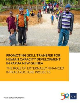 Promoting Skill Transfer for Human Capacity Development in Papua New Guinea: The Role of Externally Financed Infrastructure Projects (Paperback)